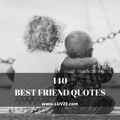 Best friend quotes are a great way to show your BFF's that you value and appreciate them. Here are 140 cute quotes about friendship with images.