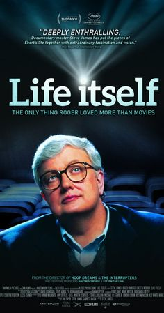 "Calling all fellow film fanatics- and human beings!  Prepare to be deeply moved.... Life Itself (2014) ""The life and career of the renowned film critic and social commentator, Roger Ebert. Directed by Steve James.  With Roger Ebert, Chaz Ebert, Gene Siskel, Martin Scorsese. """