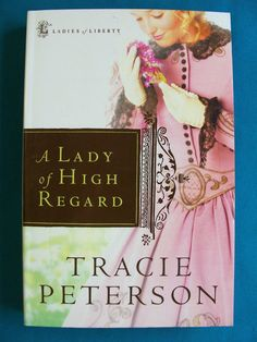 Tracie Peterson 2007 A Lady of High Regard Ladies of Liberty Series  Softcover