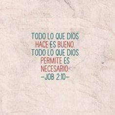 Todo lo que Dios hace es bueno. Todo lo que Dios permite es necesario. Job 2.10