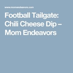 Football Tailgate: Chili Cheese Dip – Mom Endeavors