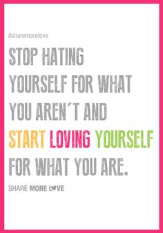 Stop hating yourself for what you aren't and start loving yourself for what you are. #wisdom #affirmations