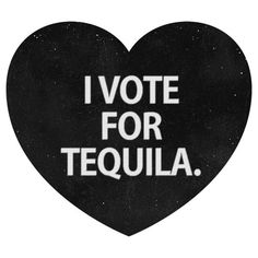 tequila! It wins every time.