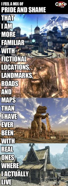 It's fucking true lol I can give you a tour from the depths of skyrim to the radioactive wastelands of the mohave