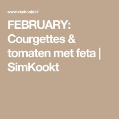 FEBRUARY: Courgettes & tomaten met feta | SimKookt