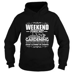 GARDENING- WEEKEND FORECAST TSHIRT  #gift #ideas #Popular #Everything #Videos #Shop #Animals #pets #Architecture #Art #Cars #motorcycles #Celebrities #DIY #crafts #Design #Education #Entertainment #Food #drink #Gardening #Geek #Hair #beauty #Health #fitness #History #Holidays #events #Home decor #Humor #Illustrations #posters #Kids #parenting #Men #Outdoors #Photography #Products #Quotes #Science #nature #Sports #Tattoos #Technology #Travel #Weddings #Women