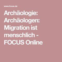 Archäologie: Archäologen: Migration ist menschlich - FOCUS Online