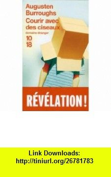 Courir avec des ciseaux (French Edition) (9782264043788) Augusten Burroughs , ISBN-10: 2264043784  , ISBN-13: 978-2264043788 ,  , tutorials , pdf , ebook , torrent , downloads , rapidshare , filesonic , hotfile , megaupload , fileserve