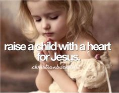 Yes, to shepherd a child's heart for Christ is too wonderful! #bucketlist #Christian