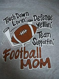 Touchdown Lovin' Football Mom  I need to get this for all the football moms and Amber and I need this but in Sister form.