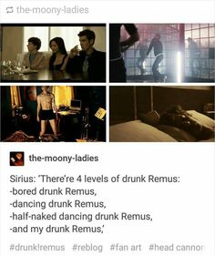 And then there is Sirius' drunk Remus