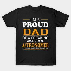 Proud Dad of Freaking Awesome ASTRONOMER She bought me this T-Shirt  #image #shirt #gift #idea #hot #bestseller