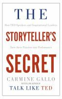 The storyteller's secret : how TED speakers and inspirational leaders turn their passion into performance / Carmine Gallo