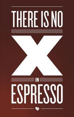 There is no X in espresso