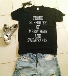 Proud Supporter of Messy Hair and Sweatpants TS