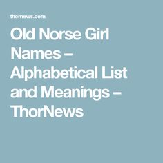 Old Norse Girl Names Alphabetical List And Meanings Thornews Norse Baby Names Boy Names Norwegian Baby Names