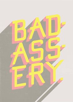 Illustrative custom hand lettered Badassery print. For all the badasses out there. Perfect for the office, bedroom, living room, or dorm