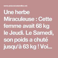 Une herbe Miraculeuse : Cette femme avait 68 kg le Jeudi. Le Samedi, son poids a chuté jusqu'à 63 kg ! Voici la Raison de CE changement...(Recette)