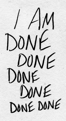 there are times when you just need to be done, it really isn't worth it...I'm done =) (happily I might add)