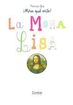 La Mona Lisa Una colección de libros que combinan historia del arte con imágenes, espectaculares pop-ups y actividades divertidas para descubrir el mundo del arte y las obras y los artistas más reconocidos de todos los tiempos.