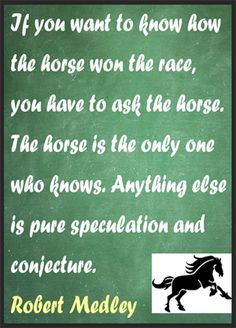 If you want to know how the horse won the race, you have to ask the horse. The horse is the only one who knows. Anything else is pure speculation and conjecture. #Fitness Matters