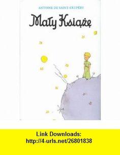 Maly Ksiaze Little Prince (Polish Edition) (9788321109640) Antoine de Saint-Exupery , ISBN-10: 8321109640  , ISBN-13: 978-8321109640 ,  , tutorials , pdf , ebook , torrent , downloads , rapidshare , filesonic , hotfile , megaupload , fileserve