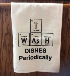 """Periodic table """"I WaSH dishes periodically"""" screen printed cotton flour sack kitchen towel generous 30 x chemistry theme towel Kitchen towel: I WaSH dishes periodically by Bewilderberries Vinyl Crafts, Vinyl Projects, Dish Towels, Tea Towels, Flour Sack Towels, Hand Towels, Craft Gifts, Diy Gifts, Lava"""