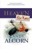 Heaven for kids / Randy Alcorn ; based on Randy Alcorn's book Heaven ;  adapted for kids by Randy Alcorn ; with Linda Washington.