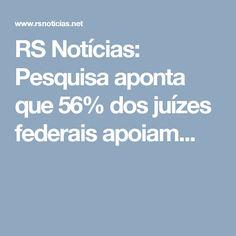 RS Notícias: Pesquisa aponta que 56% dos juízes federais apoiam...