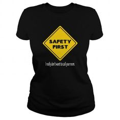 Safety First I Really Don't Want To Call Your Mom Great Gift For Any Good Teacher T Shirts, Hoodies. Get it now ==► https://www.sunfrog.com/Jobs/Safety-First-I-Really-Dont-Want-To-Call-Your-Mom-Great-Gift-For-Any-Good-Teacher-Black-Ladies.html?41382 $19