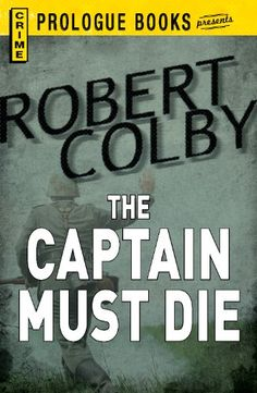 Free Book - The Captain Must Die, by Robert Colby, is free in the Kindle store and from Barnes & Noble, courtesy of publisher Prologue Books.