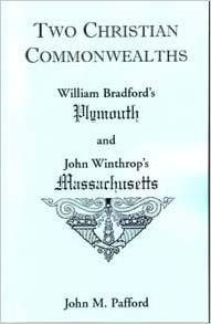 Two Christian Commonwealths: William Bradford's Plymouth and John Winthrop's Massachusetts Massachusetts Bay Colony, English Reformation, William Bradford, Individual Rights, Commonwealth, Plymouth, Texts, Christian