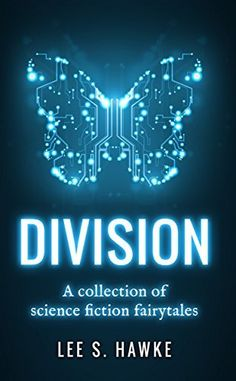 Division: A Collection of Science Fiction Fairytales by Lee S. Hawke, http://www.amazon.com/dp/B00SCTSU8U/ref=cm_sw_r_pi_dp_sC53ub0D9E027