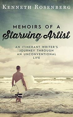 Amazon.com: Memoirs of a Starving Artist: An Itinerant Writer's Journey through an Unconventional Life eBook: Kenneth Rosenberg: Kindle Store