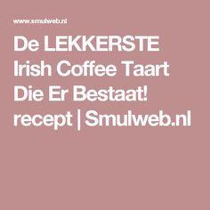 De LEKKERSTE Irish Coffee Taart Die Er Bestaat! recept | Smulweb.nl