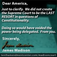 Lesson from James Madison: the people are in charge, not the courts.