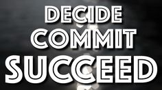 Decide, Commit, Succeed - YouTube