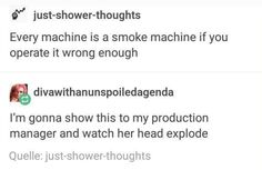 Every machine is a smoke machine I you operate it wrong enough