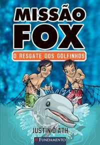 Livro: Missão Fox - O Resgate dos Golfinhos.  http://editorafundamento.com.br/index.php/missao-fox-o-resgate-dos-golfinhos.html