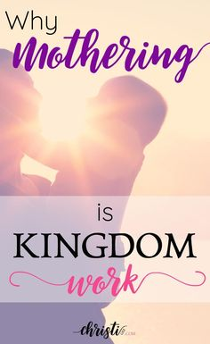 Mothering is kingdom work. It's combat & sacrifice. It's not a diversion or interruption or even a job. It's not easy. This will remind you why it's worth it. Parent encouragement from the Bible, Wisdom from God's Word, Scripture quotes for moms  via /ChristiLGee/