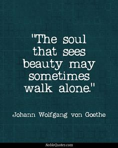 "I can attest to this, and I'm never lonely, even when I'm ""alone."" Beauty Quotes 