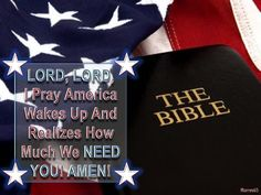 LORD, LORD, I PRAY AMERICA WAKES UP.......