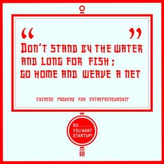 """Happy Chinese New year    """"Don't stand by the water and long for fish; go home and weave a net.""""    Chinese Proverb for Entrepreneurship    22 Jan 2012    http://www.facebook.com/soyouwantSTARTUP"""