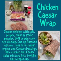 Season chicken with salt, pepper, onion & garlic powder. Grill or pan cook the chicken. Cut up Romaine lettuce. Toss in Parmesan cheese and Caesar dressing. Place chicken and Caesar salad mixture into tortilla and wrap it up. Chicken Caesar Wrap, Cut Up, Caesar Salad, Chicken Seasoning, Garlic Powder, Lettuce, Parmesan, Love Food, Onion