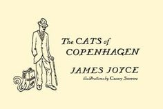 The Cats of Copenhagen: A Newly Discovered James Joyce Children's Story  by Maria Popova  A charming, irreverent picture-book based on Joyce's letters to his only grandson.