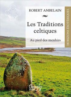 20909-Les traditions celtiques - Au pied des menhirs Do What You Like, Les Religions, Mystique, Wiccan, Celtic, Draw, Books, Travel, Conscience