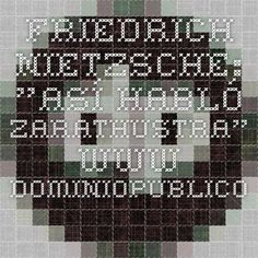 "Friedrich NIETZSCHE: ""Así habló Zarathustra"".  www.dominiopublico.es"