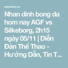 Nhan dinh bong da hom nay AGF vs Silkeborg, 2h15 ngày 05/11 | Diễn Đàn Thể Thao - Hướng Dẫn, Tin Tức Thể Thao Nổi Bật