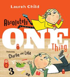 Absolutely One Thing: Featuring Charlie and Lola. By: Lauren Child. Call # E CHI