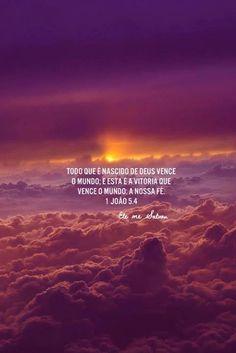 Tudo que é nascido de Deus vence o mundo; e esta é a vitória que vence o mundo; a nossa fé.